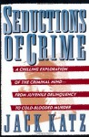 Seductions Of Crime: Moral And Sensual Attractions In Doing Evil - Jack Katz