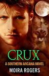 Crux (Southern Arcana, Book #1) - Moira Rogers
