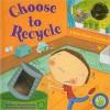 Choose to Recycle: A Green Touch & Feel Book - Elizabeth Bewley, Miriam Latimer