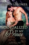 Scandalized by My Prince (Linked Across Time) (Volume 8) - Dawn Brower