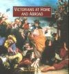 Victorians At Home And Abroad - Paul Atterbury