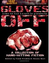 Gloves Off (Near2TheKnuckle Anthology) (Volume 1) - Gareth Spark, Richard Godwin, Paul D. Brazill, Aidan Thorn, Pete Sortwell, B. R. Stateham, Brian Panowich, Ryan Sayles, Chris Leek, David Barber, Vic Errington, Graham Smith, Walter Conley, Tom Pitts, Allen Miles, Jim Spry, Veronica Marie Lewis-Shaw, Mike Monson, Alan Grif