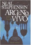 Argento vivo. Ciclo Barocco vol. 1 - Neal Stephenson, Gianni Pannofino