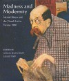 Madness and Modernity: Mental Illness and the Visual Arts in Vienna 1900 - Nicola Imrie, Leslie Topp, Gemma Blackshaw