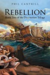 Rebellion: Book Two of the Destruction Trilogy - Phil Cantrill