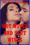 Hot Wives and Slut Wives: Twenty Sexy Wife Erotica Stories - Fran Diaz, Hope Parsons, Jeanna Yung