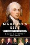 Madison's Gift: Five Partnerships That Built America - David O. Stewart