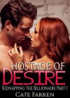 Hostage of Desire: An Erotic Billionaire Romance (Kidnapping the Billionaire Book 1) - Cate Farren