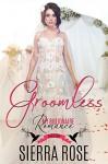 Groomless - Part 1 (My Billionaire Romance) - Sierra Rose