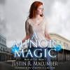 A Minor Magic - Justin R. Macumber, Justin R. Macumber, Veronica Giguere