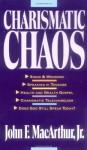 Charismatic Chaos - John F. MacArthur Jr.