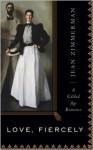 Love, Fiercely: A Gilded Age Romance - Jean Zimmerman