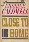 Close To Home - Erskine Caldwell