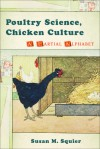 Poultry Science, Chicken Culture: A Partial Alphabet - Susan Merrill Squier