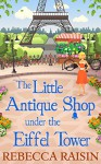 The Little Antique Shop Under The Eiffel Tower (The Little Paris Collection, Book 2) - Rebecca Raisin