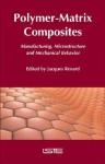 Polymer-Matrix Composites: Manufacturing, Microstructure and Mechanical Behavior - Jules Renard