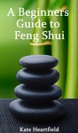 A Beginners Guide to Feng Shui - Kate Heartfield
