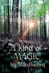 A Kind of Magic: A Three-volume Novel of Eco-magical Realism - Milo Barney, Emily King