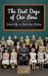 The Best Days of Our Lives: School Life in Post-War Britain - Simon Webb