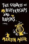 Goddess of Buttercups & Daisies: A Novel - Martin Millar
