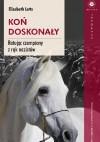 Koń doskonały. Ratując czempiony z rąk nazistów - Joanna Gilewicz, Elizabeth Letts