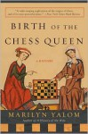 Birth of the Chess Queen: A History - Marilyn Yalom