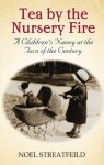 Tea By the Nursery Fire: A Children's Nanny at the Turn of the Century - Noel Streatfeild