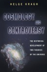 Cosmology and Controversy: The Historical Development of Two Theories of the Universe - Helge Kragh