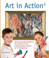 Art in Action 2: Introducing Older Children to the World of Art with Creative Projects Inspired by 12 Masterpieces - Maja Pitamic, Mike Norris