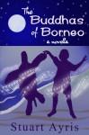 The Buddhas of Borneo - Stuart Ayris, Katie W Stewart