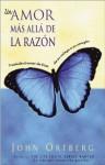 Un amor mas alla de la razon: Traslade el amor de Dios de su mente a su corazon (Spanish Edition) - John Ortberg