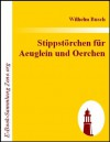 Stippstörchen für Aeuglein und Oerchen (German Edition) - Wilhelm Busch