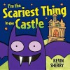 I'm the Scariest Thing in the Castle - Kevin Sherry