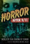 Horror After 9/11: World of Fear, Cinema of Terror - Aviva Briefel, Sam J. Miller