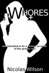 Whores: not intended to be a factual account of the gender war - Nicolas Wilson