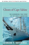 Ghosts of Cape Sabine: The Harrowing True Story of the Greely Expedition - Leonard F. Guttridge