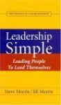 Leadership Simple: Leading People To Lead Themselves: The Practice Of Lead Management - Steve Morris, Jill Morris