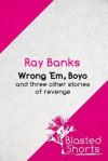 Wrong 'Em Boyo - Ray Banks