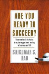 Are You Ready to Succeed?: Unconventional Strategies to Achieving Personal Mastery in Business and Life - Srikumar S. Rao