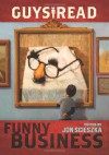 Guys Read: Funny Business - Eoin Colfer, Christopher Paul Curtis, Kate DiCamillo, Adam Rex, Jack Gantos, David Lubar, Jon Scieszka, Paul Feig, Jeff Kinney, David Yoo, Mac Barnett