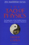 The Tao of Physics: An Exploration of the Parallels between Modern Physics and Eastern Mysticism (25th Anniversary Edition) - Fritjof Capra