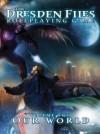 The Dresden Files Roleplaying Game: Volume Two: Our World - Leonard Balsera, Jim Butcher, Genevieve Cogman, Rob Donoghue, Fred Hicks, Kenneth Hite, Ryan Macklin, Chad Underkoffler, Clark Valentine