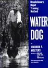 Water Dog: Revolutionary Rapid Training Method - Richard Wolters, Art Smith, Chef Art Smith