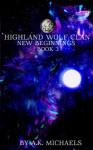 Highland Wolf Clan, Book 3, New Beginnings (Volume 3) - A K Michaels, Missy Borucki, Sassy Queens of Design