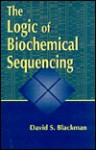 The Logic of Biochemical Sequencing - David Blackman