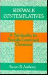 Sidewalk Contemplatives: A Spirituality for Socially Concerned Christians - Susan B. Anthony