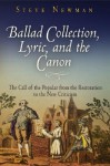 Ballad Collection, Lyric, And The Canon: The Call Of The Popular From The Restoration To The New Criticism - Steve Newman