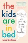 The Kids Are in Bed - Rachel Bertsche