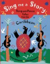 Sing Me a Story: Song-and-Dance Tales from the Caribbean - Grace Hallworth, John Clementson