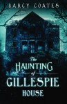 The Haunting of Gillespie House - Darcy Coates